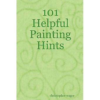 101 Helpful Painting Hints by wager & christopher