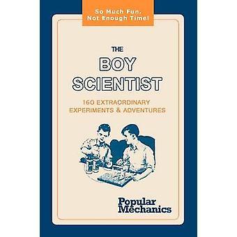 The Boy Scientist 160 Extraordinary Experiments  Adventures by Popular Mechanics