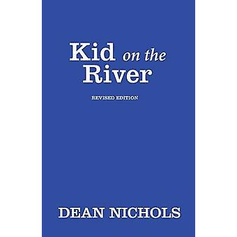 Kid on the River Revised Edition by Nichols & Dean
