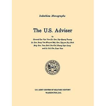 The U.S. Adviser U.S. Army Center for Military History Indochina Monograph series by Van Vien & Cao et al