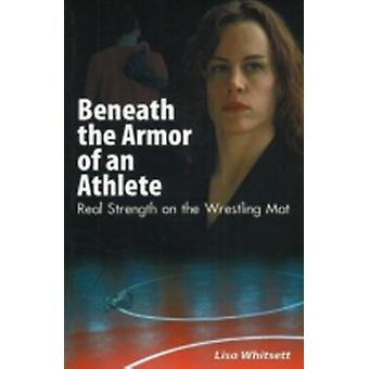 Beneath the Armor of an Athlete by Whitsett & Lisa