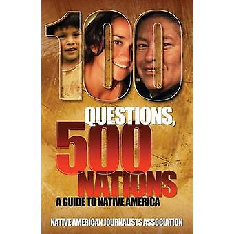 100 Questions 500 Nations A Guide to Native America by Native American Journalists Assn