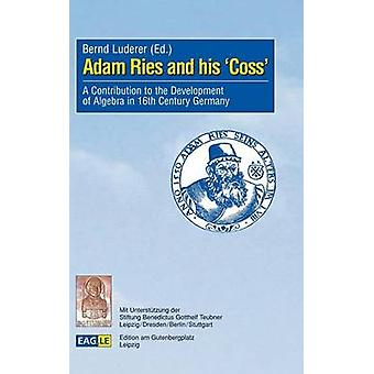 Adam Ries and his CossA Contribution to the Development of Algebra in 16th Century Germany by Luderer & Bernd