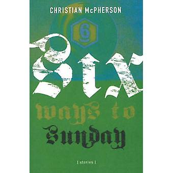 Six Ways to Sunday by Christian McPherson - 9780889712270 Book