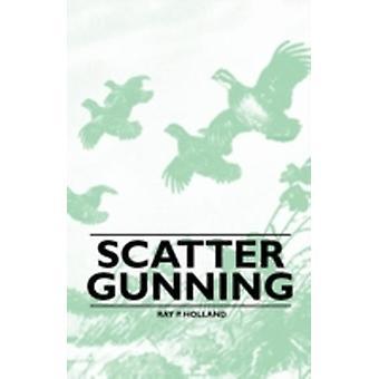 Ray P. Holland Scattergunning by Schaldach & William J.