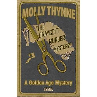 The Draycott Murder Mystery A Golden Age Mystery by Thynne & Molly