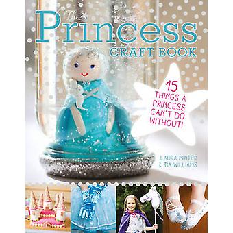 Princess Craft Book 15 Things a Princess Cant Do Without by Minter & LauraWilliams & Tia