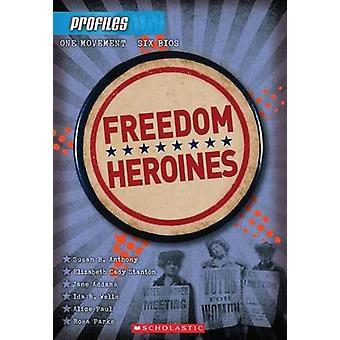 Profiles #4 - Freedom Heroines by Frieda Wishinsky - 9780545425186 Book