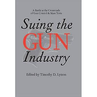 Suing the Gun Industry - A Battle at the Crossroads of Gun Control and