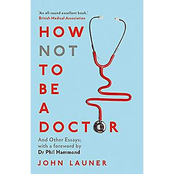 How Not to be a Doctor - And Other Essays by John Launer - 97807156533