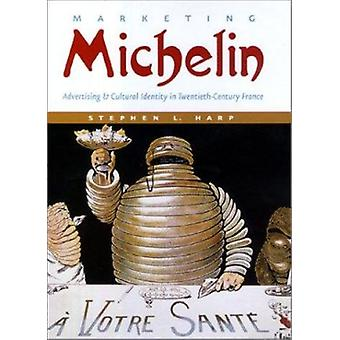 Marketing Michelin - Advertising and Cultural Identity in Twentieth-ce
