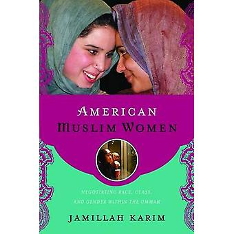 American Muslim Women - Negotiating Race - Class - and Gender within t
