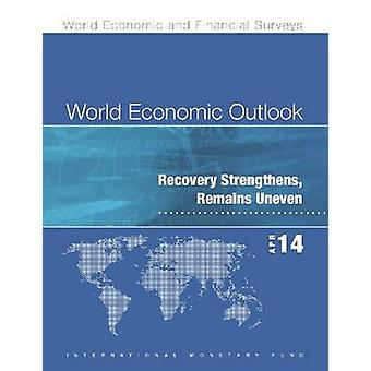 World Economic Outlook - April 2014 - Recovery Strengthens - Remains U