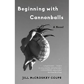 Beginning with Cannonballs by Jill McCroskey Coupe - 9781631528484 Bo