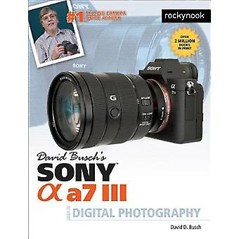 David Busch's Sony Alpha a7 III Guide to Digital Photography by David