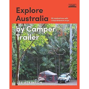 Explore Australia by Camper Trailer by Lee Atkinson - 9781741175332 B