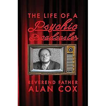 The Life of a Psychic Broadcaster by Reverend Father Alan Cox - 97817