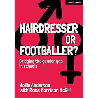 Hairdresser or Footballer - Bridging the gender gap in schools by Holl
