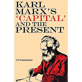 Karl Marx's 'Capital' and the Present - Four Essays by C. P. Chandras