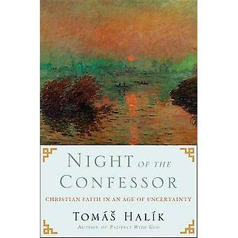 Night of the Confessor - Christian Faith in an Age of Uncertainty by T