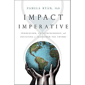 Impact Imperative - Innovation - Entrepreneurship - and Investing to T