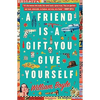 A Friend Is A Gift You Give Yourself by William Boyle - 9780857302410