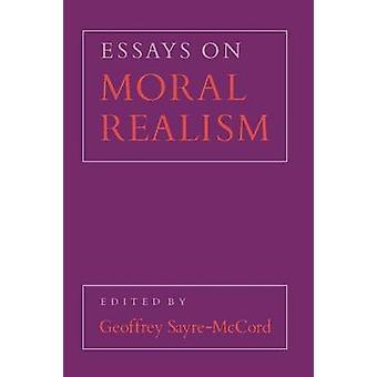 Essays on Moral Realism by Edited by Geoffrey Sayre McCord