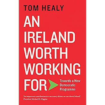 An Ireland Worth Working For - Towards a new democratic programme by T