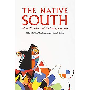 The Native South - New Histories and Enduring Legacies by Tim Alan Gar