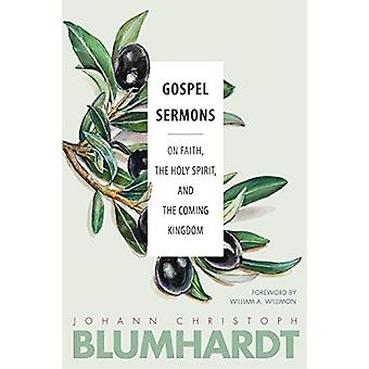 Gospel Sermons - On Faith - the Holy Spirit - and the Coming Kingdom b