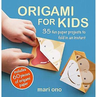 Origami for Kids - 35 Fun Paper Projects to Fold in an Instant by Mari