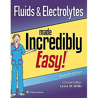 Fluids & Electrolytes Made Incredibly Easy by Laura Willis - 9781