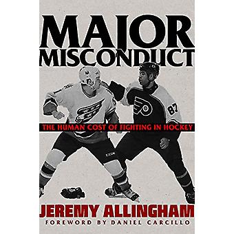 Major Misconduct - The Human Cost of Fighting in Hockey by Jeremy Alli