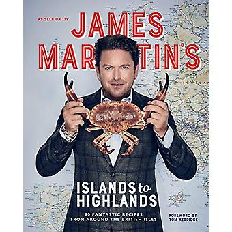 James Martin's Islands till Highlands - 80 fantastiska recept från hela