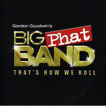 Goodwin, Gordon Big Phat Band - That's How We Roll [CD] USA import