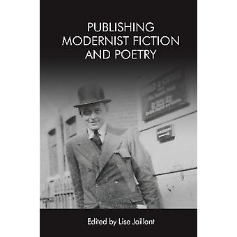 Publishing Modernist Fiction and Poetry by Edited by Lise Jaillant