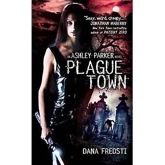 Plague Town An Ashley Parker Novel by Fredsti Dana  Author  ON Apr272012 Paperback
