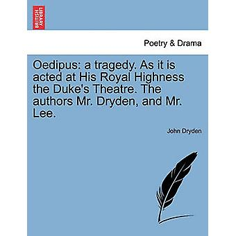 Oedipus - A Tragedy. as It Is Acted at His Royal Highness the Duke's T