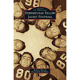 Stephenville Yellow Jacket Football by Ricky L Sherrod - 978153165667