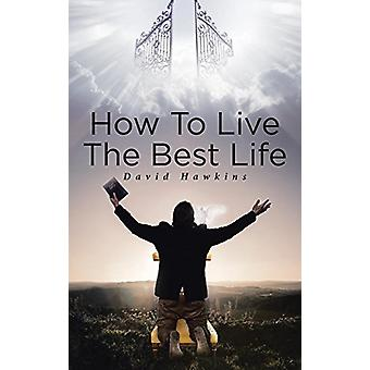 How to Live the Best Life by David Hawkins - 9781641912419 Book