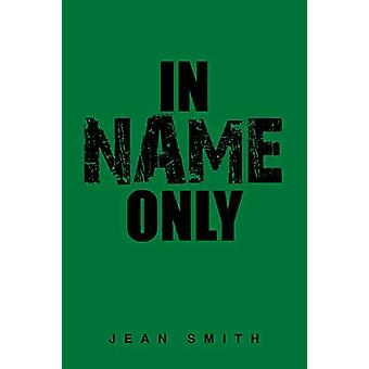 In Name Only by Jean Smith - 9781984589774 Book