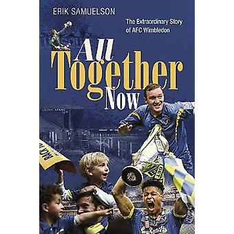 All Together Now The Extraordinary Story of AFC Wimbledon