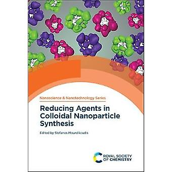 Reducing Agents in Colloidal Nanoparticle Synthesis Volume 50 Nanoscience  Nanotechnology Series