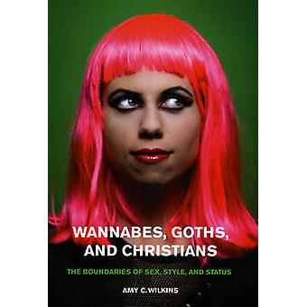 Wannabes Goths and Christians by Amy C. Wilkins