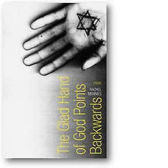 The Glad Hand of God Points Backwards by Rachel Mennies