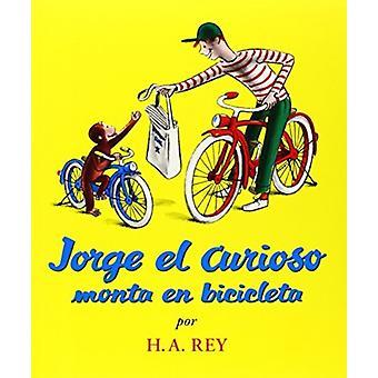 Jorge El Curioso Monta En Bicicleta by H A Rey & Translated by Yanitzia Canetti