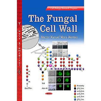 Fungal Cell Wall by Edited by Hector Manuel Mora montes