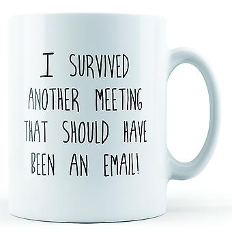 I Survived Another Meeting That Should Have Been An Email - Printed Mug
