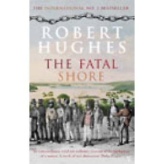 The Fatal Shore by Robert Hughes - 9780099448549 Book