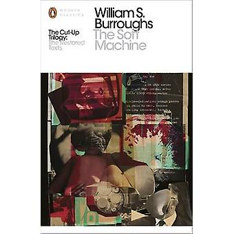 The Soft Machine - The Restored Text by William S. Burroughs - Oliver